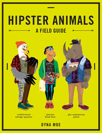 Hipster animals A Field Guide by Dyna Moe, see samenjoys.com for full review.